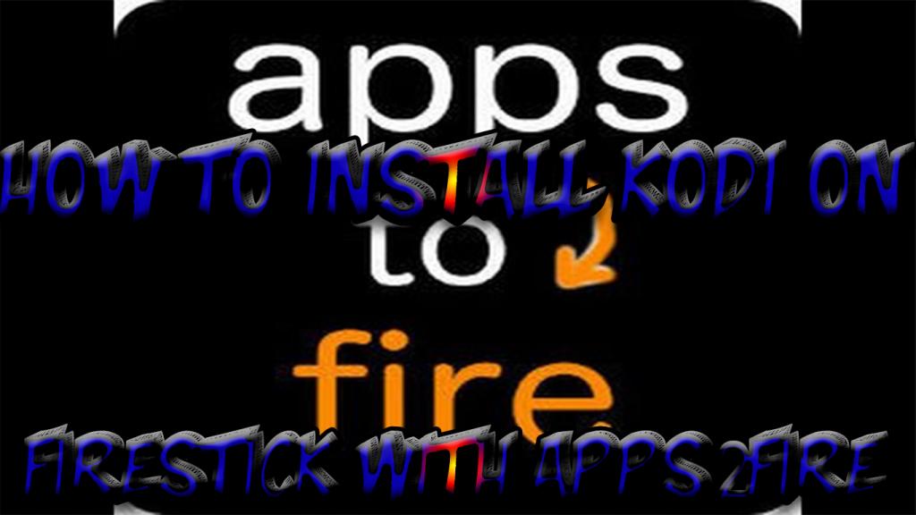 Install Kodi On Firestick Using Apps2Fire