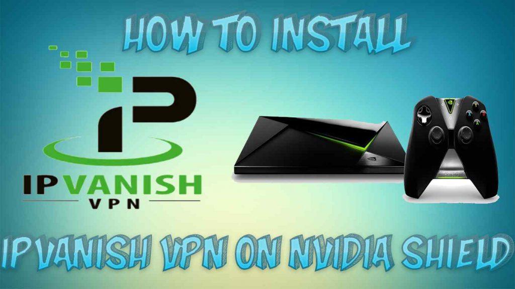 Install IPVanish VPN on Nvidia Shield TV